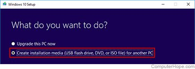At What do you want to do?, select Create installation media for another PC